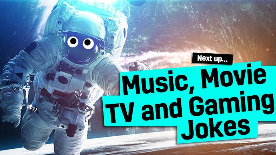 Music, Movie, TV and Gaming Jokes