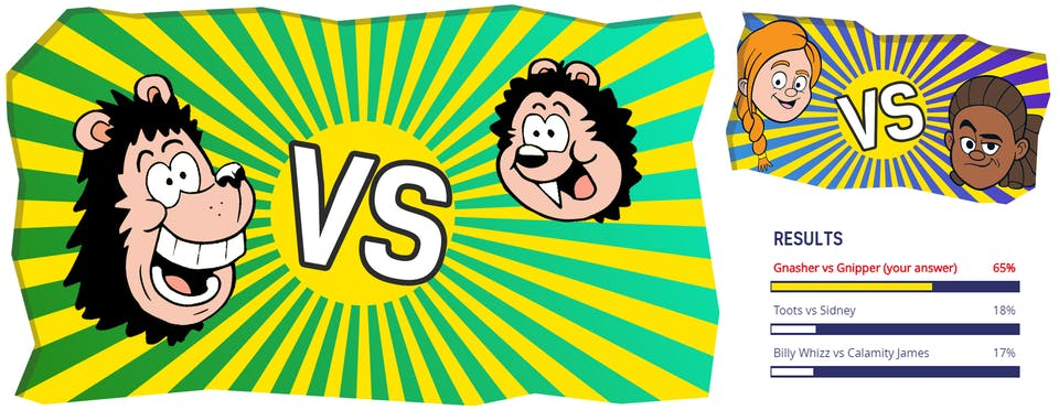 You chose Gnasher and Gnipper to go head2head