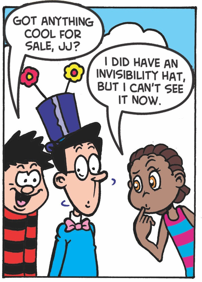 Dennis: 'Got anything cool for sale, JJ?' JJ: 'I did have an invisibility hat, but I can't see it now.'