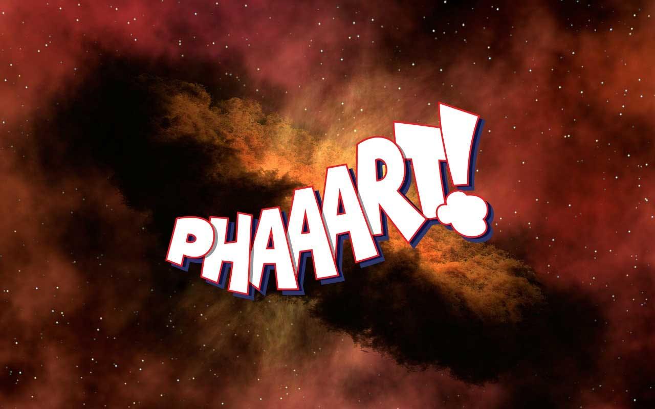 A great big PHAAART in space