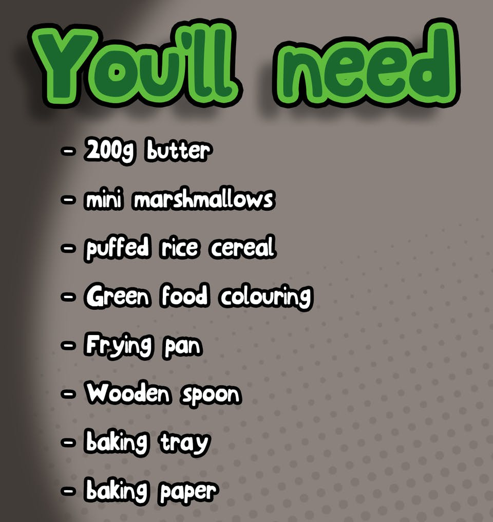 You will need: Butter, Marshmallows, Puffed rice cereal, Green food colouring, Frying pan, Wooden spoon, Baking tray, Baking paper,