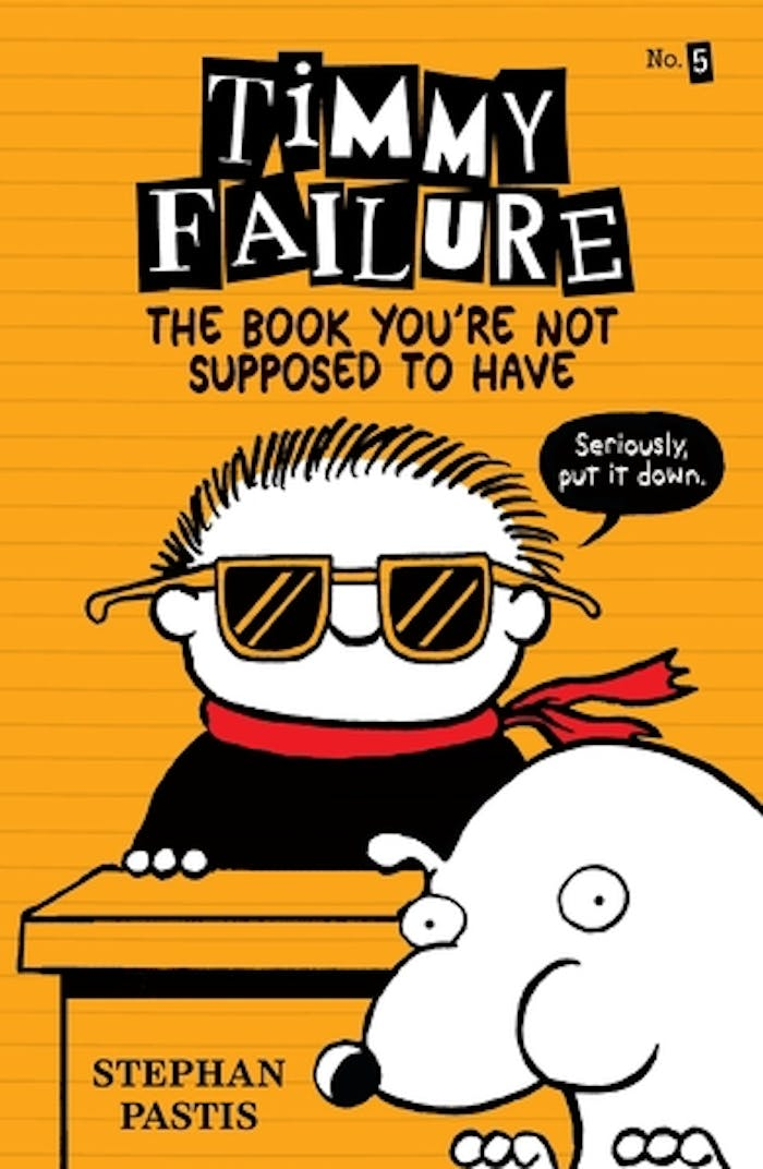 Timmy Failure: The Book You're Not Supposed to Have cover