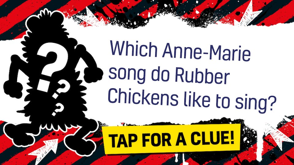 Which Anne-Marie song do Rubber Chickens like to sing?